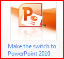 Make the switch to Powerpoint 2010